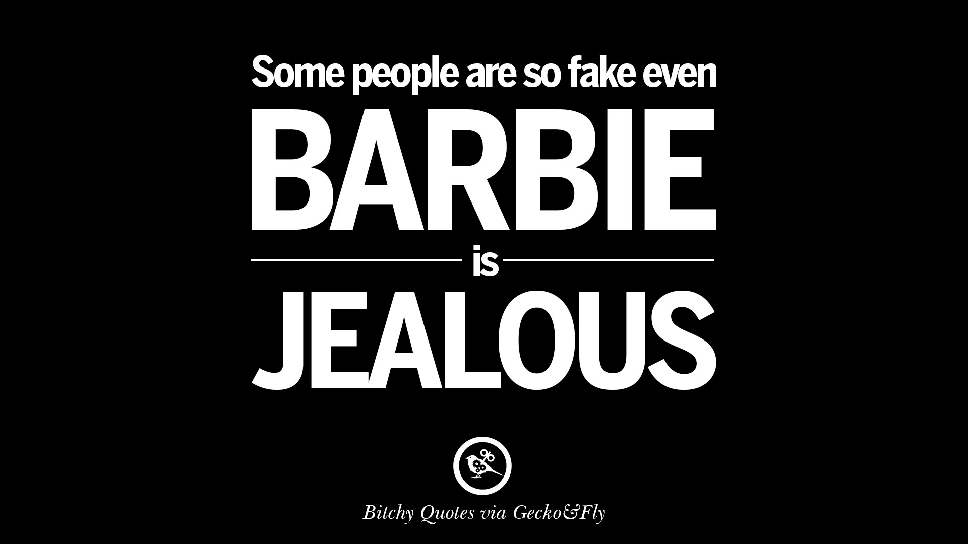 Bitch Quotes some people are so fake even Barbie is jealous