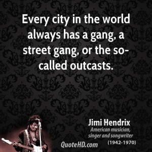 Blood Gang Quotes every city in the world always has a gang a street gang or the so called