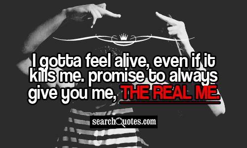 Blood Gang Quotes i gotta feel alive even if it kills me promise to always give you me the real me