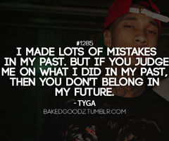Blood Gang Quotes i made lots of mistakes in my past but if you judge me on what i did in my past