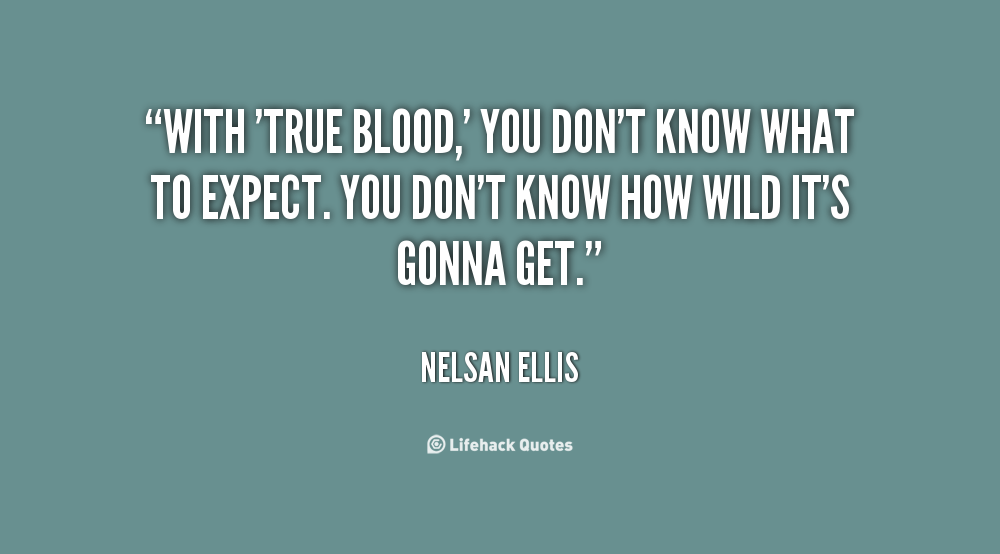 Blood Gang Quotes with true blood you don't know what to wxpect you don't