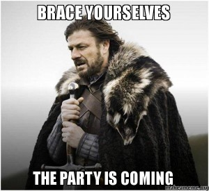 Brace yourselves the party is coming Funny Party Meme