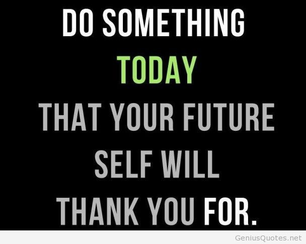Business Quotes do something today that your future self will thank you for