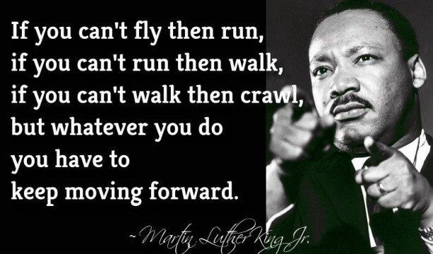Business Quotes if you can't fly then run if you can't run then walk if you can't walk then crawl but whatever you do you have to keep moving forward