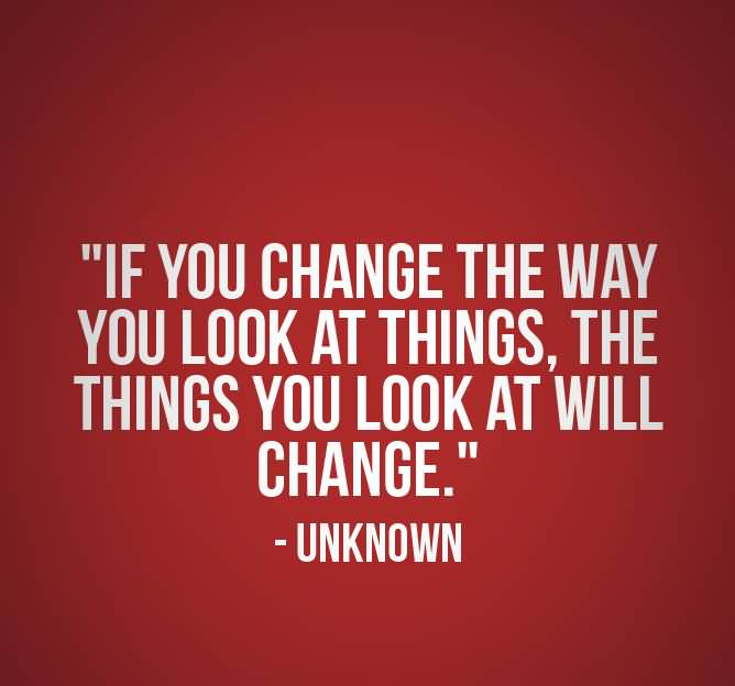 Business Quotes if you change the way you look at things the things you look at will change