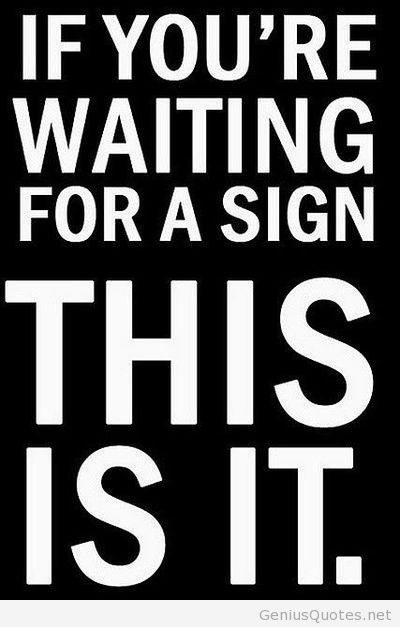 Business Quotes if you re waiting for a sign this is it