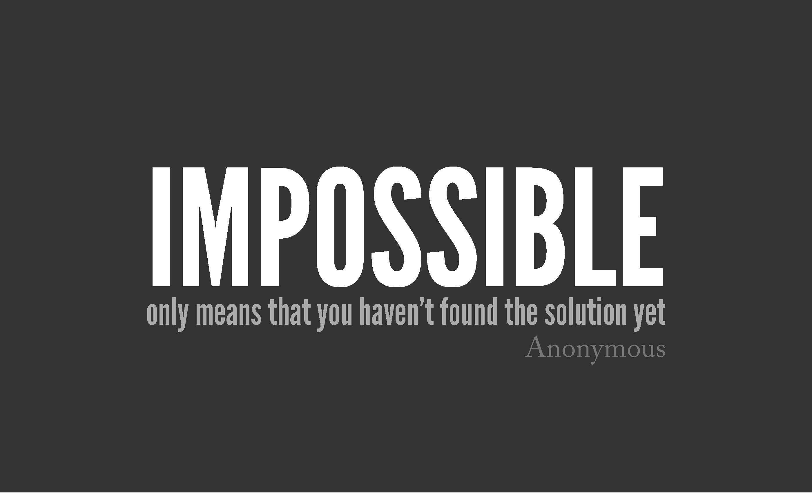 Business Quotes impossible only means that you haven't found the solution yet