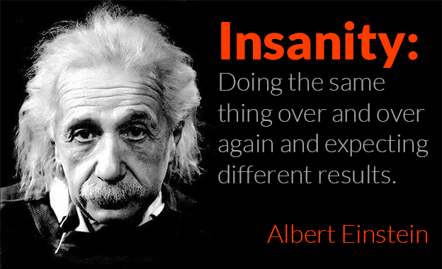 Business Quotes insanity doing the same thing over and over again and expecting different results