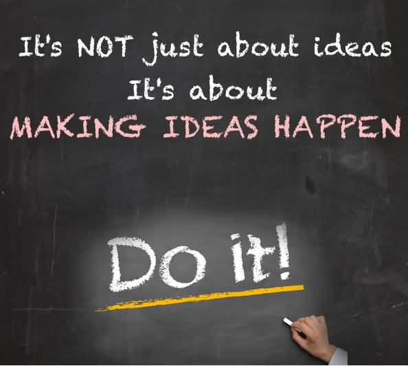Business Quotes its not just about ideas its about making ideas happen