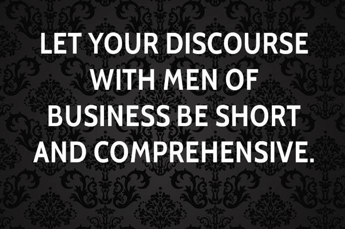 Business Quotes let your discourse with men of business be short and comprehensive