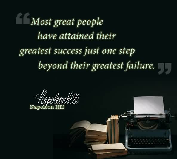 Business Quotes most great people have attained their greatest success just one step beyond their greatest failure