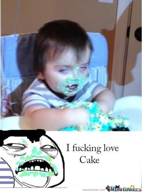Cake Meme i fucking love cake.