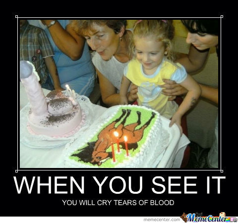 Cake Meme when you see it you will cry tears of blood