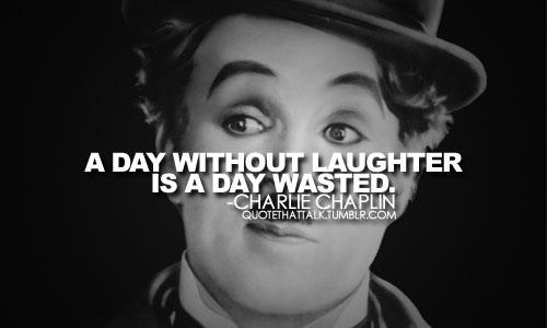 Celebrity sayings a day without laughter is a day wasted