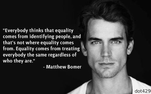 Celebrity sayings everybody thinks that equality comes from identifying people and that's not where equality