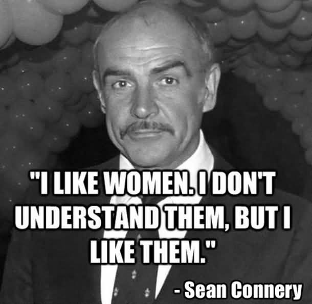 Celebrity sayings i like women i don't understand them but i like them