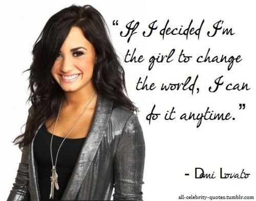 Celebrity sayings if i decided I'm the girl is change the world i can do it anytime