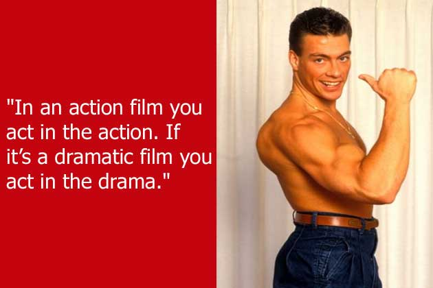 Celebrity sayings in an action film you act in the action if its dramatic film