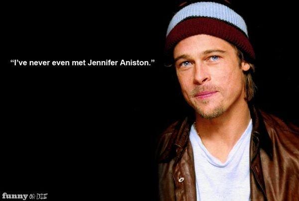 Celebrity sayings I've never even met Jennifer anis tom
