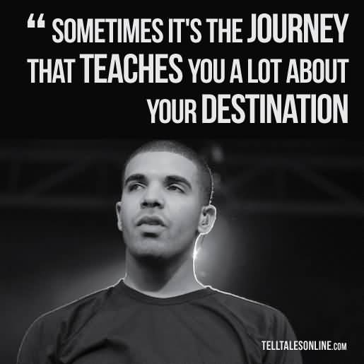 Celebrity sayings sometimes it's the journey that teaches