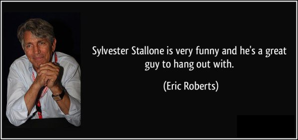 Celebrity sayings Sylvester Stallone is very funny and he's a great
