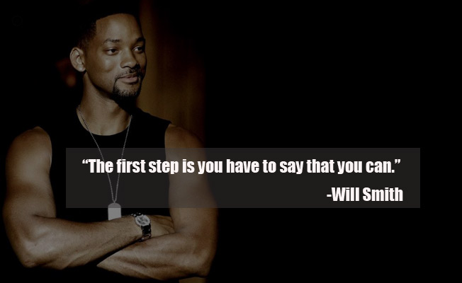 Celebrity sayings the first step is you have to say that you can