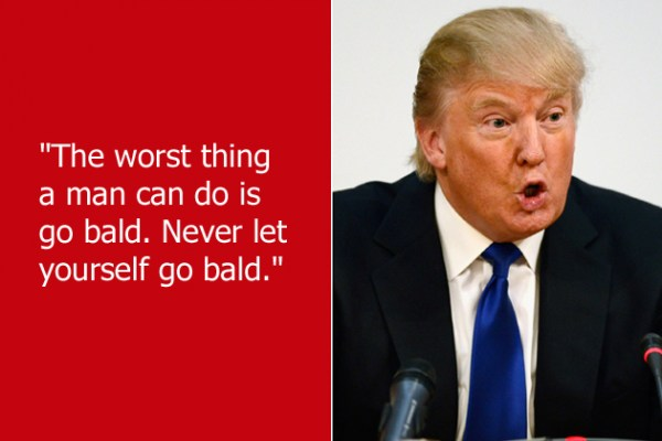 Celebrity sayings the worst thing a man can do is go bald never let yourself go