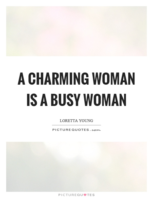 Charming Quotes a charming woman is a busy woman