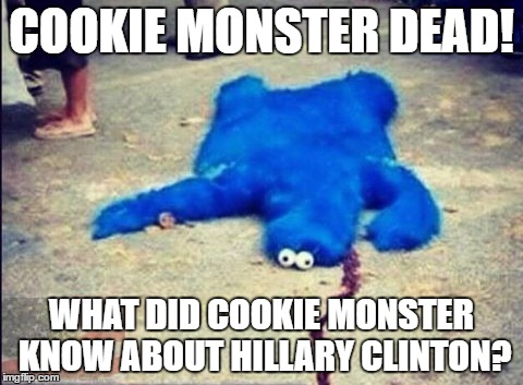 Cookie monster dead what did cookie monster know about hillary clinton Funny Cookie Meme