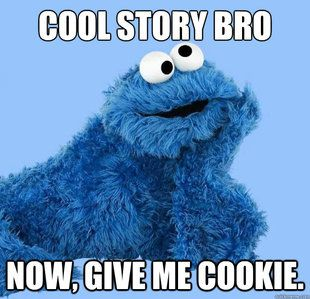 Cool story bro now give me cookie Funny Cookie Meme