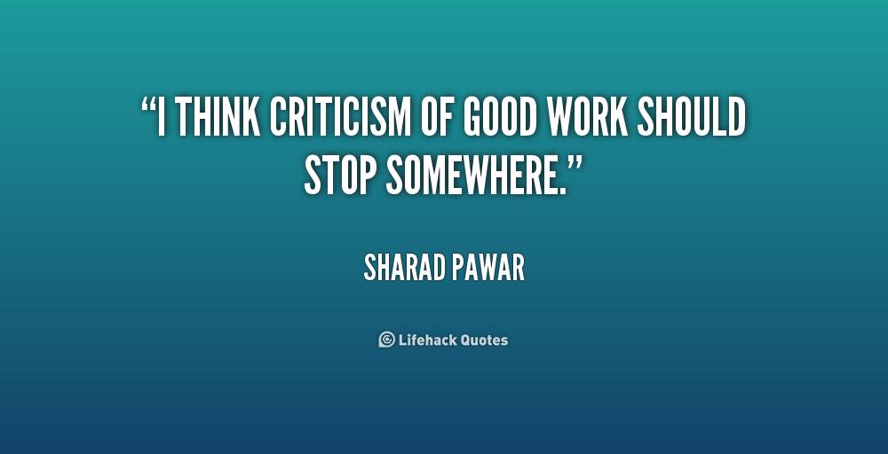 Criticize Quotes i think criticism of good should stoo somewhere