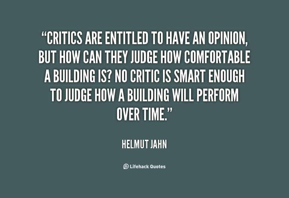 Criticize sayings critics are entitled to have an opinion