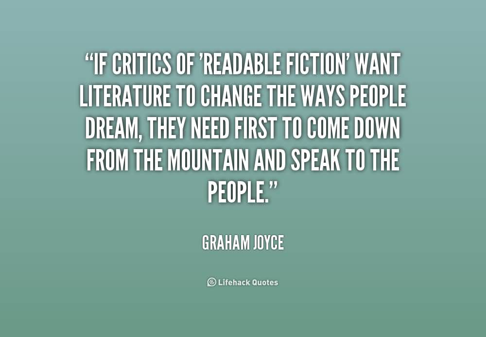 Criticize sayings if critics of readable fiction want literature to change the way