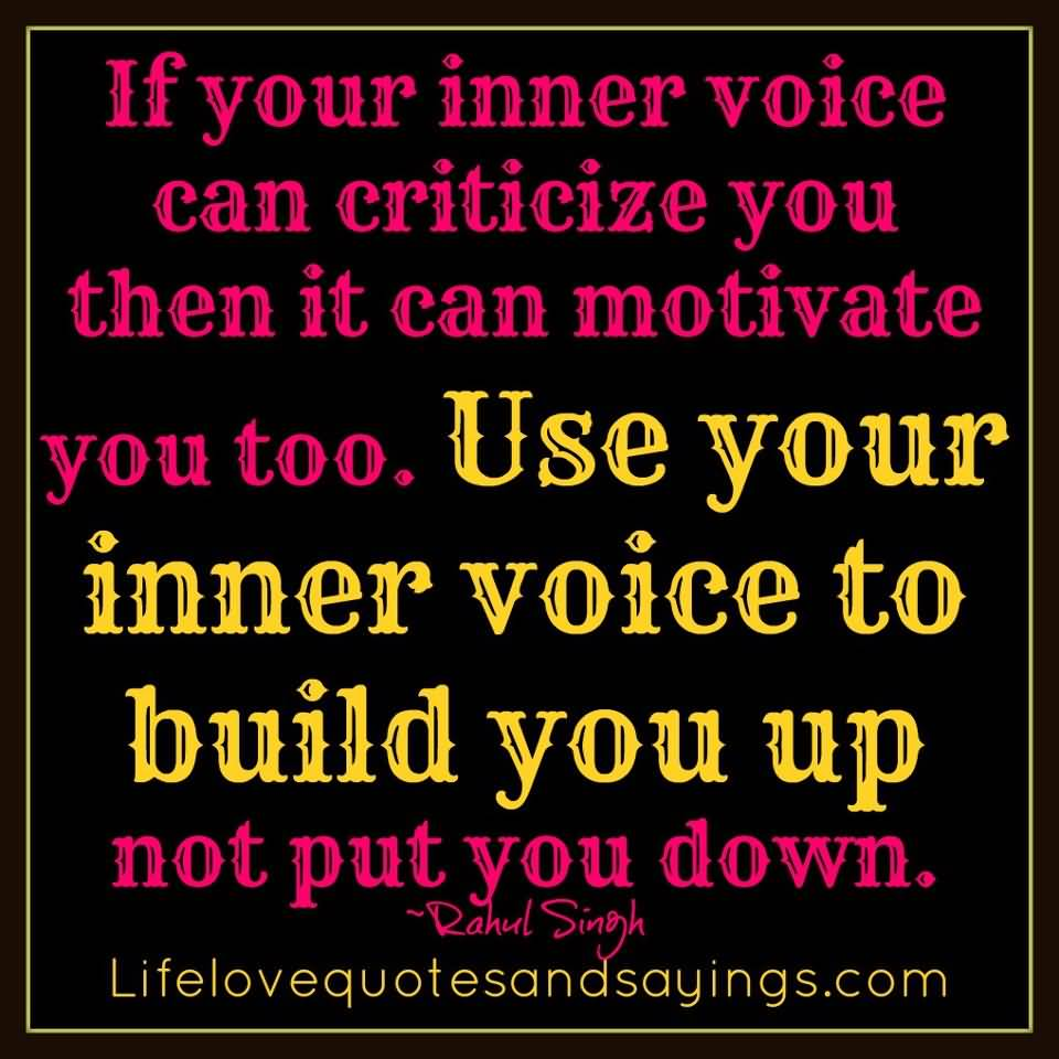 Criticize sayings if your inner voice can criticize you