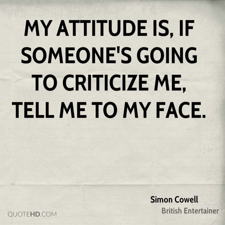 Criticize sayings my attitude is if someone's going to criticize me