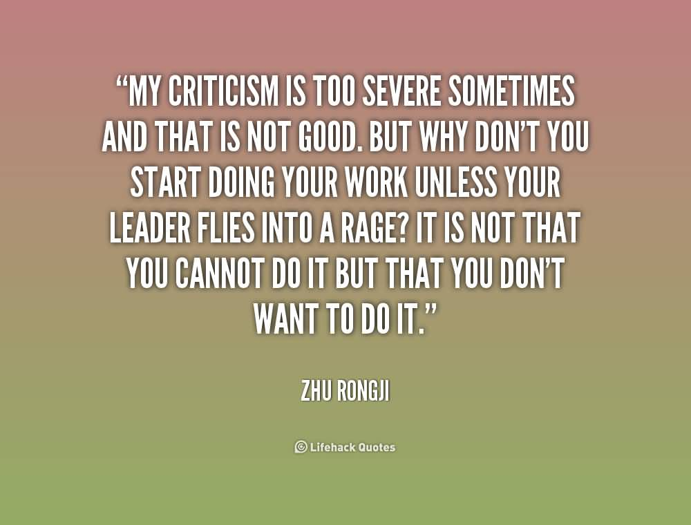 Criticize sayings my criticism is too severe sometimes