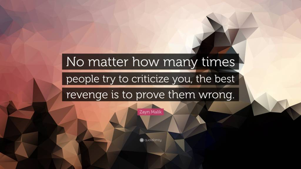Criticize sayings no matter how many times people try to criticize you the best revenge is to