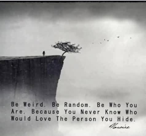 Curse Sayings be weird be random be who you are