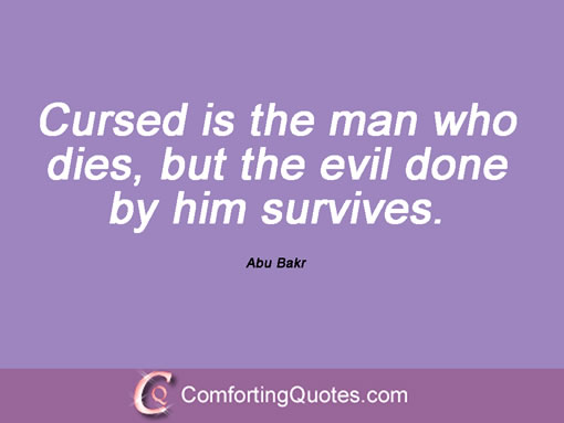 Curse Sayings cursed is the man who dies but the evil done by him survives
