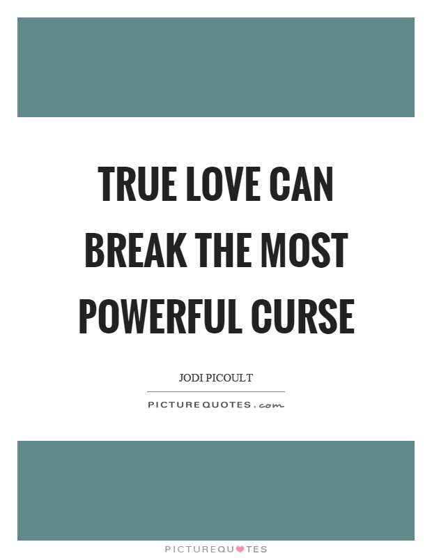 Curse Sayings true love can break the most powerful curse