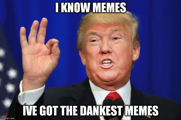 Dank meme I know memes I've got the dankest memes