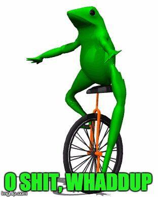 Dat Boi Meme O Shit, Whaddup