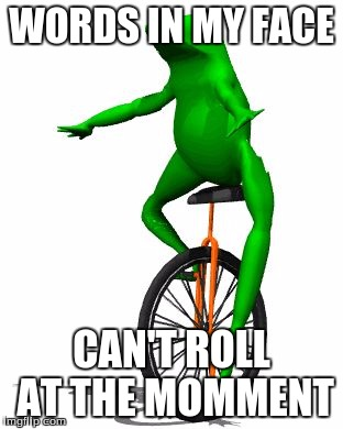 Dat Boi Memes Words In My Face Can't Rolll At The Moment