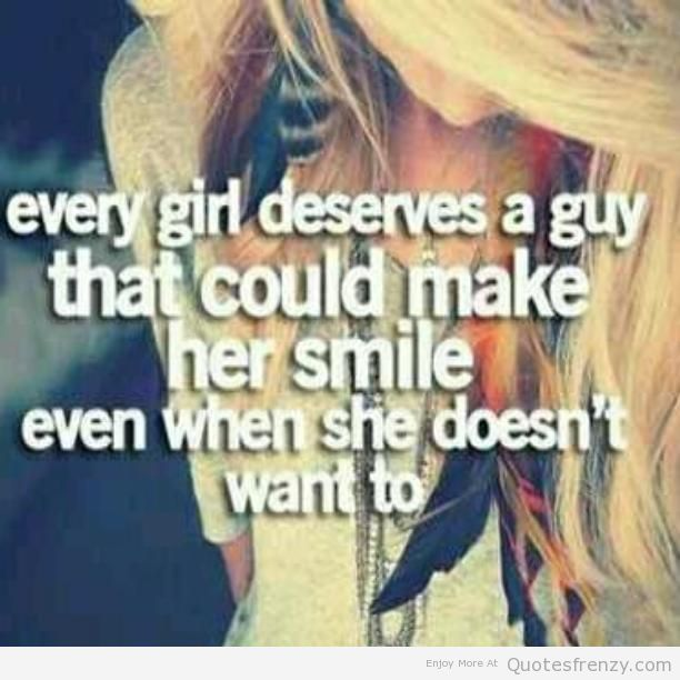 Dating Quotes Every Girl Deserves A Guy That Could Make Her