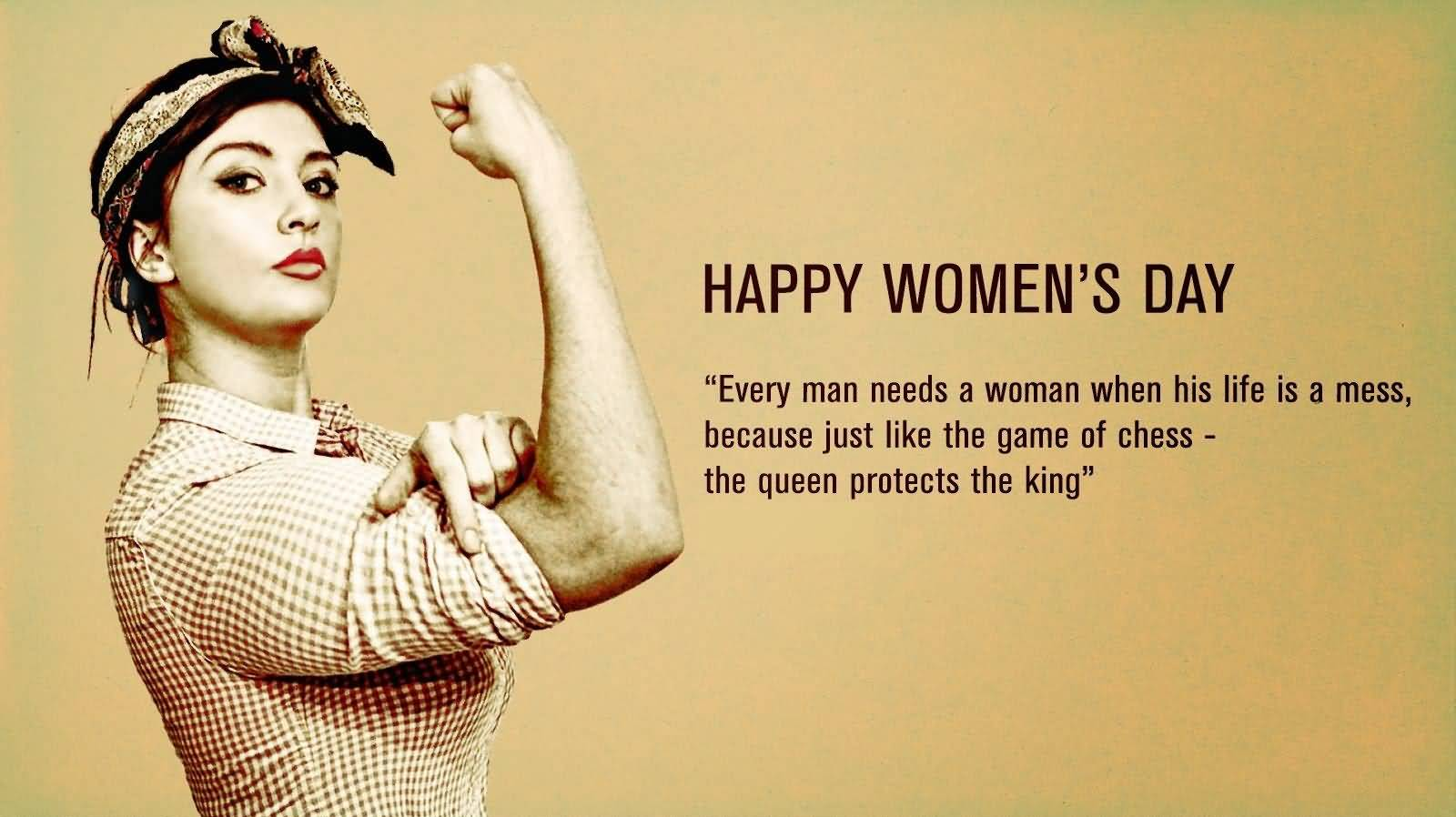 Day Quotes happy women's day every man need a women when his life is a mess