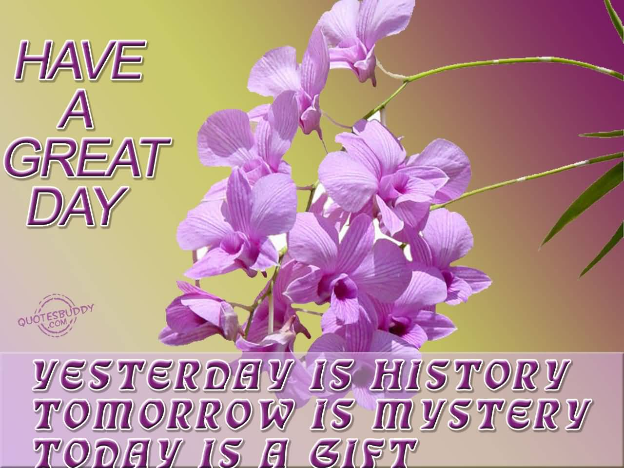 Day Quotes have a great day yesterday is history