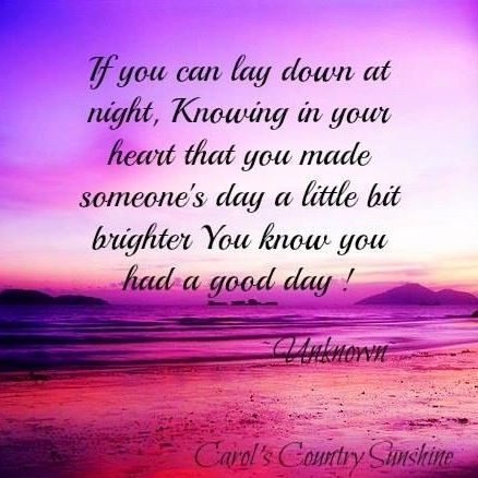 Day Quotes if you can lay down at night knowing in your heart