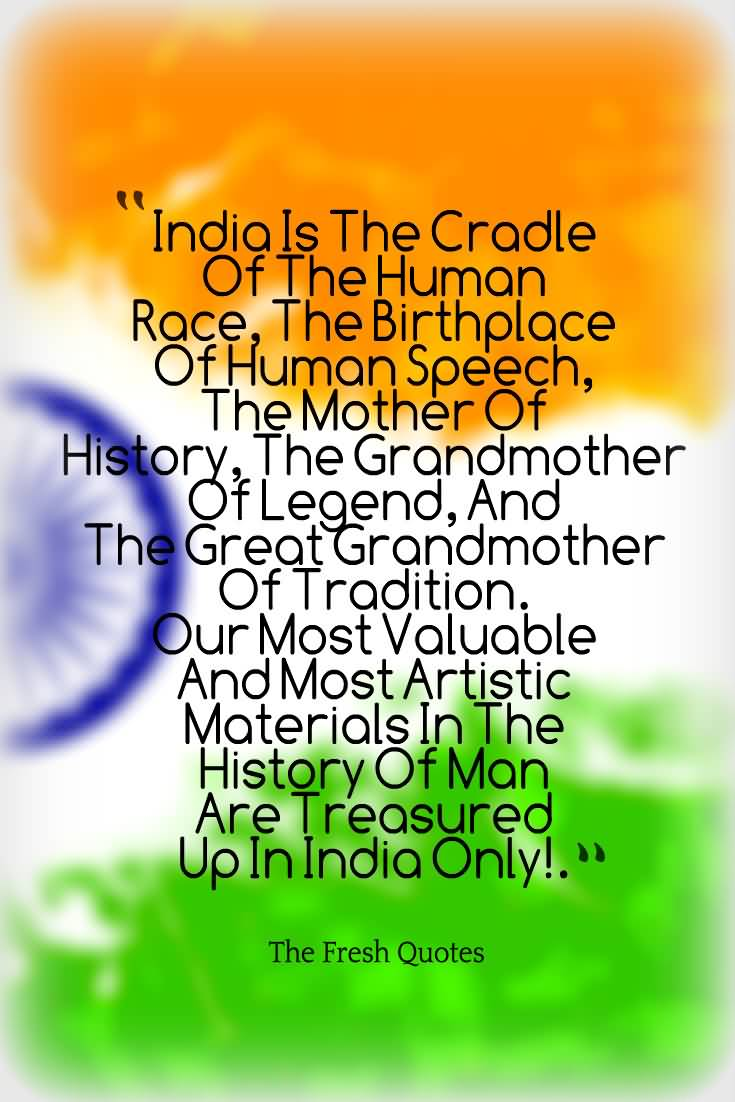 Day Quotes India is the cradle of the human race the birth place of human speech the
