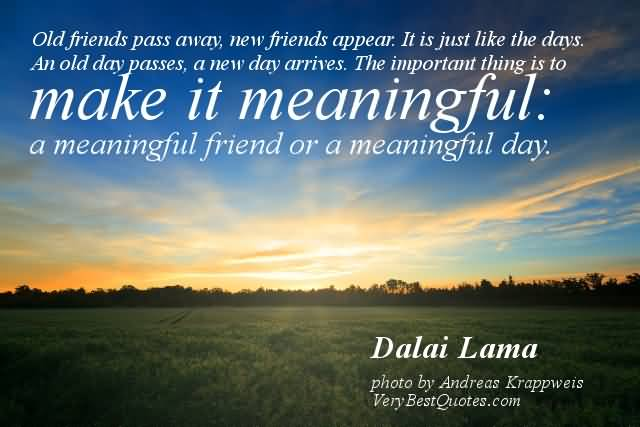 Day Quotes old friends pass away new friends appear