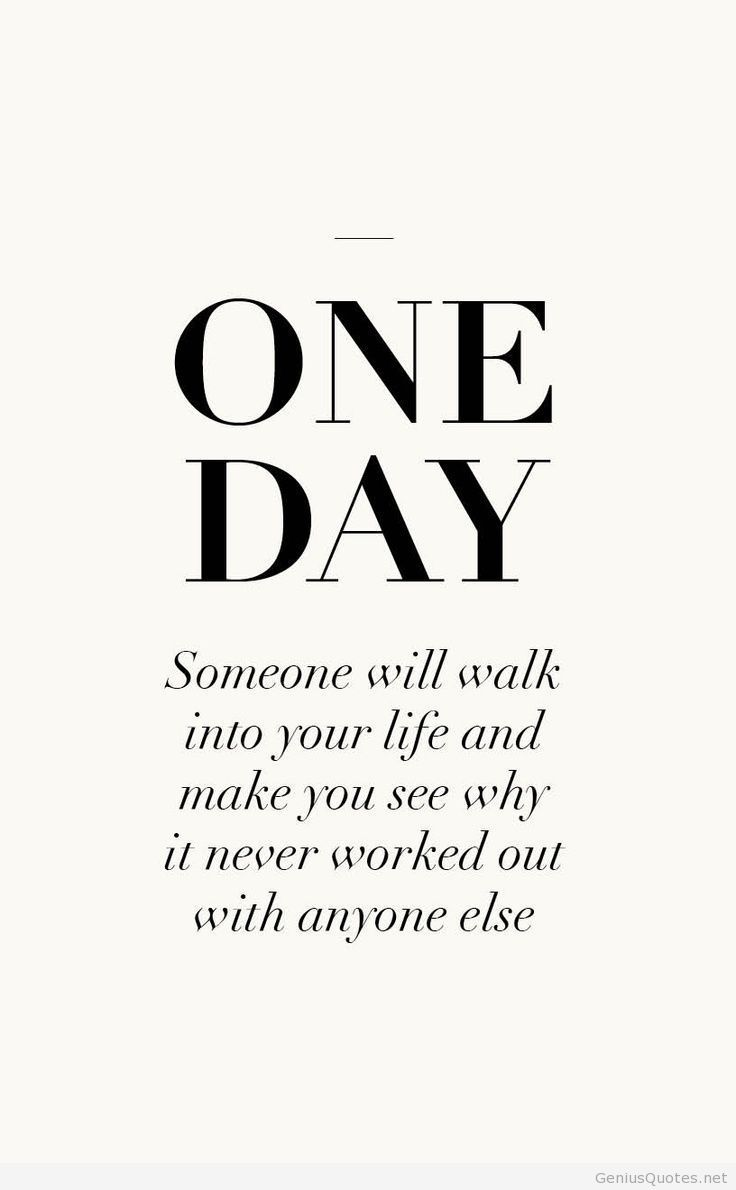 Day Quotes one day someone will walk into your life and